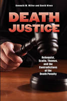 Death Justice: Rehnquist, Scalia, Thomas and the Contradictions of the Death Penalty (Paperback)