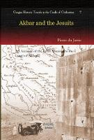 Akbar and the Jesuits: An Account of the Jesuit Missions to the Court of Akbar - Kiraz Historic Travels Archive 7 (Hardback)