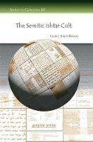 The Semitic Ishtar Cult - Analecta Gorgiana 40 (Paperback)