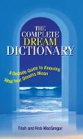 The Complete Dream Dictionary: A Bedside Guide to Knowing What Your Dreams Mean (Paperback)