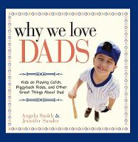Why We Love Dads: Kids on Playing Catch, Piggyback Rides and Other Great Things About Dads (Paperback)