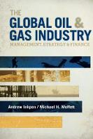The Global Oil & Gas Industry: Management, Strategy and Finance (Hardback)