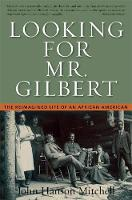 Looking For Mr. Gilbert: The Reimagined Life of an African American (Hardback)