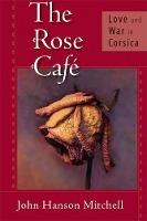The Rose Cafe: Love and War in Corsica (Hardback)