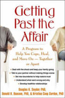 Getting Past the Affair: A Program to Help You Cope, Heal, and Move On -- Together or Apart (Hardback)