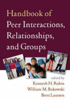 Handbook of Peer Interactions, Relationships, and Groups - Social, Emotional, and Personality Development in Context (Hardback)