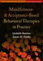 Mindfulness- and Acceptance-Based Behavioral Therapies in Practice - Guides to Individualized Evidence-Based Treatment (Hardback)