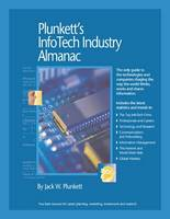 Plunkett's Infotech Industry Almanac 2009: Infotech Industry Market Research, Statistics, Trends and Leading Companies