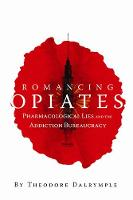 Romancing Opiates: Pharmacological Lies and the Addiction Bureaucracy (Hardback)