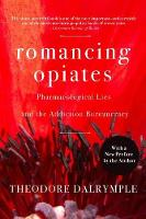 Romancing Opiates: Pharmacological Lies and the Addiction Bureaucracy (Paperback)