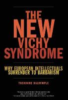 The New Vichy Syndrome: Why European Intellectuals Surrender to Barbarism (Hardback)