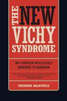 The New Vichy Syndrome: Why European Intellectuals Surrender to Barbarism (Paperback)