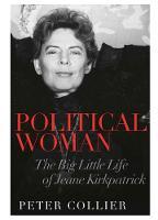 Political Woman: The Big Little Life of Jeane Kirkpatrick (Hardback)