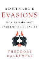 Admirable Evasions: How Psychology Undermines Morality (Hardback)