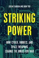 Striking Power: How Cyber, Robots, and Space Weapons Change the Rules for War (Hardback)