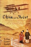 China and the West: A Short History of Their Contact from Ancient Times to the Fall of the Manchu Dynasty (Paperback)