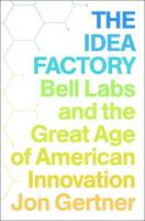The Idea Factory: Bell Labs and the Great Age of American Innovation (Hardback)