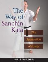 The Way of Sanchin Kata: The Application of Power (Paperback)