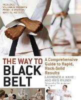 The Way to Black Belt: A Comprehensive Guide to Rapid, Rock-Solid Results (Paperback)