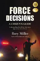 Force Decisions: A Citizen's Guide to Understanding How Police Determine Appropriate Use of Force (Paperback)