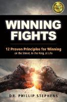 Winning Fights: 12 Proven Principles for Winning on the Street, in the Ring, at Life (Paperback)
