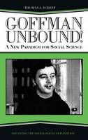 Goffman Unbound!: A New Paradigm for Social Science (Hardback)