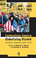 Contesting Empire, Globalizing Dissent: Cultural Studies After 9/11 (Hardback)