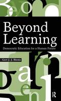 Beyond Learning: Democratic Education for a Human Future (Hardback)