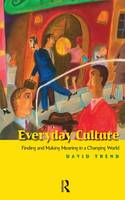 Everyday Culture: Finding and Making Meaning in a Changing World (Hardback)