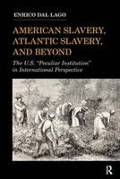 "American Slavery, Atlantic Slavery, and Beyond: The U.S. ""Peculiar Institution"" in International Perspective - United States in the World (Paperback)"