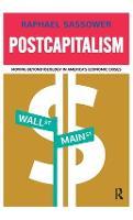 Postcapitalism: Moving Beyond Ideology in America's Economic Crisis (Hardback)