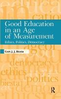 Good Education in an Age of Measurement: Ethics, Politics, Democracy (Hardback)