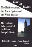 Dar Al Islam, The Mediterranean, the World System & the Wider Europe: The 'Cultural Enlargement' of the EU & Europe's Identity (Hardback)