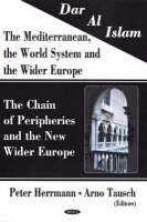 Dar al Islam. The Mediterranean, the World System & the Wider Europe: The Chain of Peripheries & the New Wider Europe (Hardback)
