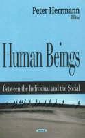 Human Beings: Between the Individual & the Social (Hardback)