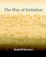 The Way of Initiation (1911) (Paperback)