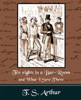 Ten nights in a Bar-Room and What I Saw Ther (Paperback)