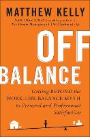 Off Balance: Getting Beyond the Work-Life Balance Myth to Personal and Professional Satisfaction (Hardback)