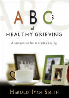 ABCs of Healthy Grieving: A Companion for Everyday Coping (Paperback)