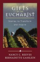 Gifts of the Eucharist: Stories to Transform and Inspire (Paperback)