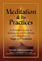 Meditation and Its Practices: A Definitive Guide  to Techniques and Traditions of Meditation in Yoga and Vedanta (Paperback)
