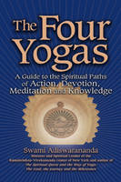The Four Yogas: A Guide to the Spiritual Paths of Action, Devotion, Meditation and Knowledge (Paperback)