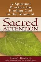 Sacred Attention: A Spiritual Practice for Finding God in the Moment (Hardback)