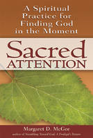 Sacred Attention: A Spiritual Practice for Finding God in the Moment (Paperback)
