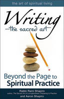 Writing - the Sacred Art: Beyond the Page to Spiritual Practice (Paperback)