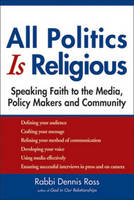 All Politics Is Religious: Speaking Faith to the Media, Policy Makers and Community (Paperback)