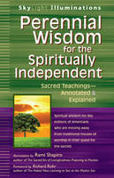 Perennial Wisdom for the Spiritually Independent: Sacred Teachings - Annotated and Explained - Skylight Illuminations (Paperback)