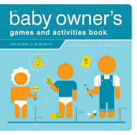 The Baby Owner's Games and Activities Book - Owner's and Instruction Manual (Paperback)