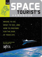 The Space Tourist's Handbook: Where to Go, What to See, and How to Prepare for the Ride of Your Life (Paperback)