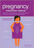 The Pregnancy Instruction Manual: Essential Information, Troubleshooting Tips, and Advice for Parents-to-Be - Owner's and Instruction Manual 7 (Paperback)